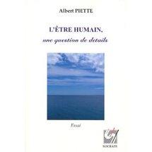 Commander <em>L'être humain, une question de détails</em>, Albert Piette