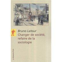Commander <em>Changer de société, refaire de la sociologie</em>, Bruno Latour