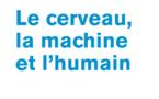 Le Cerveau, la Machine et l'Humain