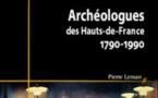 Archéologues des hauts de France: de 1790 à nos jours