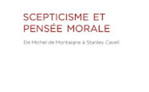 Scepticisme et pensée morale, de Michel de Montaigne à Stanley Cavell