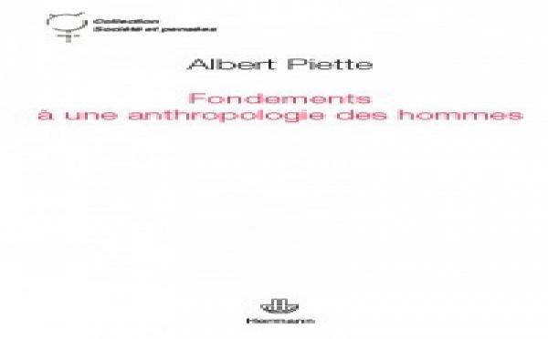 """Interview d'Albert Piette à propos des """"Fondements à une anthropologie des hommes"""""""