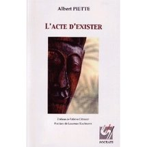 Commander <em>L'acte d'exister : une phénoménographie de la présence</em>, Albert Piette