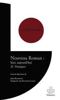 Commander Nouveau Roman : hier, aujourd'hui. Tome II : Pratiques