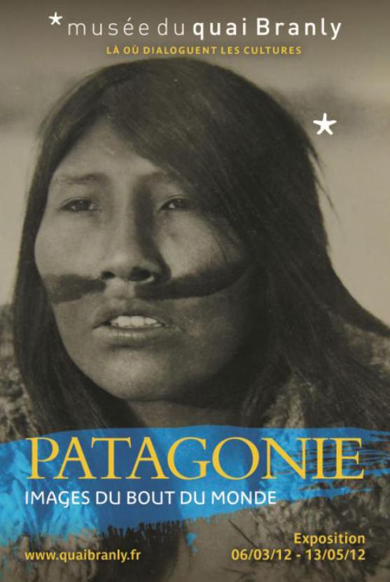 """Dossier d'exposition """"Patagonie. Images du bout du monde"""", Musée du Quai Branly, 06 mars 2012 - 13 mai 2012"""