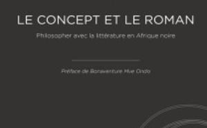 Le Concept et le roman. Philosopher avec la littérature en Afrique noire